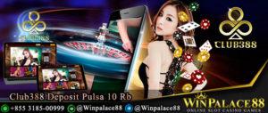 Club388 Deposit Pulsa 10 Rb Tanpa Potongan